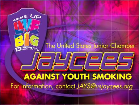 Jaycees Against Youth Smoking What What is it? FREE FREE smoking prevention program Five Five interactive modules Educational Educational tools for the.