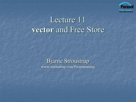 Lecture 11 vector and Free Store Bjarne Stroustrup www.stroustrup.com/Programming.
