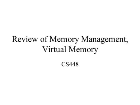 Review of Memory Management, Virtual Memory CS448.