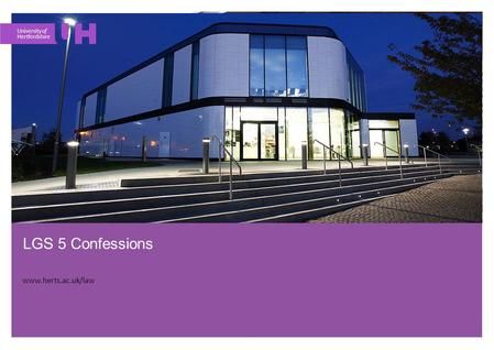 Www.herts.ac.uk/law LGS 5 Confessions www.herts.ac.uk/law.