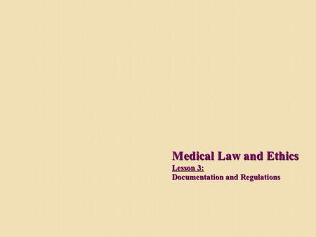 Medical Law and Ethics Lesson 3: Documentation and Regulations.