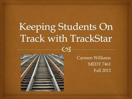 Carmen Williams MEDT 7461 Fall 2012.  I.Read Me First II.Overview  Purpose & Rationale  Audience  Standards  Outcomes  Guiding Questions  Objectives.