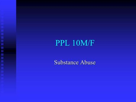 PPL 10M/F Substance Abuse. Description Students will develop an understanding of facts and myths of substance use and abuse. They will classify a variety.