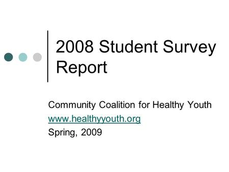 2008 Student Survey Report Community Coalition for Healthy Youth www.healthyyouth.org Spring, 2009.