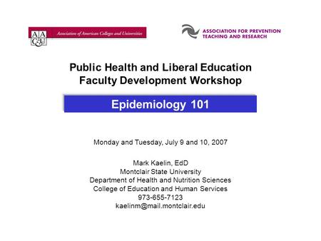 Epidemiology 101 Monday and Tuesday, July 9 and 10, 2007 Mark Kaelin, EdD Montclair State University Department of Health and Nutrition Sciences College.