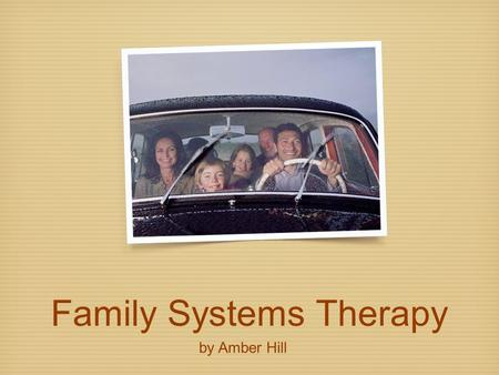 Family Systems Therapy by Amber Hill. Client Profile Name: Julia Childs Age: 21 Years Old Sex: Female Health Status: Julia is in poor health, she is anorexic.