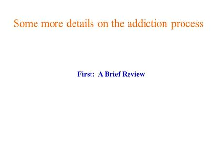Some more details on the addiction process First: A Brief Review.