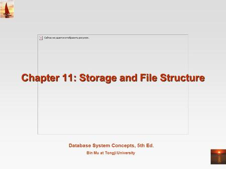 Database System Concepts, 5th Ed. Bin Mu at Tongji University Chapter 11: Storage and File Structure.