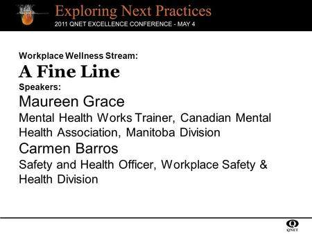 Workplace Wellness Stream: A Fine Line Speakers: Maureen Grace Mental Health Works Trainer, Canadian Mental Health Association, Manitoba Division Carmen.
