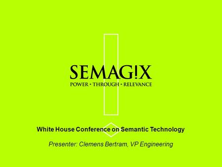 White House Conference on Semantic Technology Presenter: Clemens Bertram, VP Engineering.