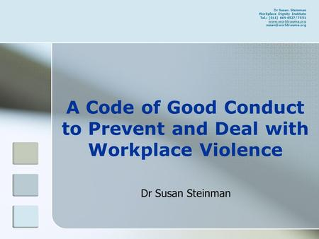 Dr Susan Steinman Workplace Dignity Institute Tel.: (011) 664-6527/7551   A Code of Good Conduct.