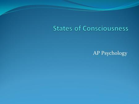AP Psychology. Consciousness Consciousness: The process underlying the mental model we create of the world of which we <strong>are</strong> aware. It is also a part of.