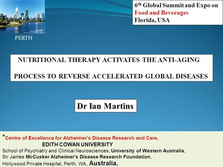 Dr Ian Martins * Centre of Excellence for Alzheimer's Disease Research and Care, EDITH COWAN UNIVERSITY School of Psychiatry and Clinical Neurosciences,