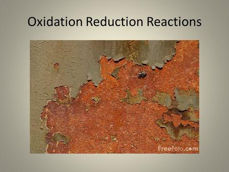 Oxidation Reduction Reactions. Oxidation Reduction Reactions… are chemical changes that occur when electrons are transferred between reactants.