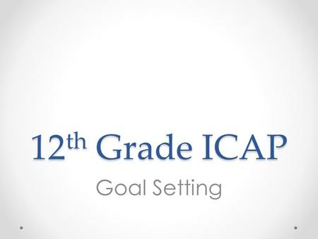 12 th Grade ICAP Goal Setting. Overview 1.Review DPS Transcript o Option 1: Print and distribute transcripts by class o Option 2: Have students log onto.