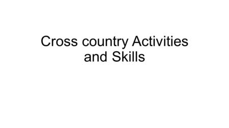 Cross country Activities and Skills. Pair Chase Game Pair Chase: Set Up: Coach ask participants to find a pair and they have to number heir self's 1 or.