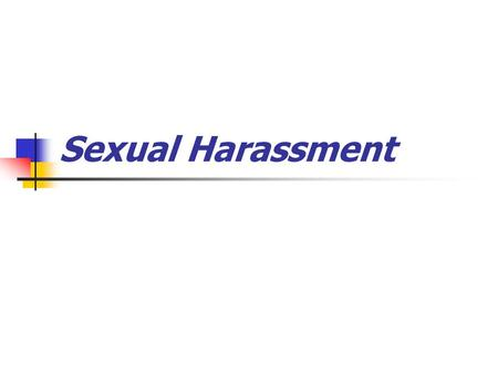 Sexual Harassment. What is Sexual Harassment? Quid pro harassment Hostile environment harassment Sexual favoritism.