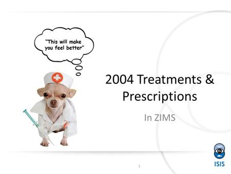 2004 Treatments & Prescriptions In ZIMS 1. Quick & Full Prescription There are two types of Prescriptions – Quick and Full. Quick is meant to be used.