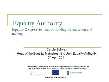 Equality Authority Input to Congress Seminar on funding for education and training Carole Sullivan Head of the Equality Mainstreaming Unit, Equality Authority.