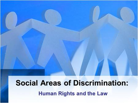 Social Areas of Discrimination: Human Rights and the Law.