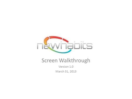 "Screen Walkthrough Version 1.0 March 31, 2013. Down Load the NewHabits App https://itunes.apple.com/us/app/new-habits/id604403553?mt=8 Or search on ""Newhabits"""
