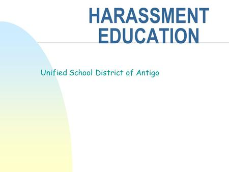 HARASSMENT EDUCATION Unified School District of Antigo.