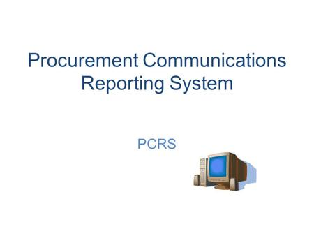 Procurement Communications Reporting System PCRS.