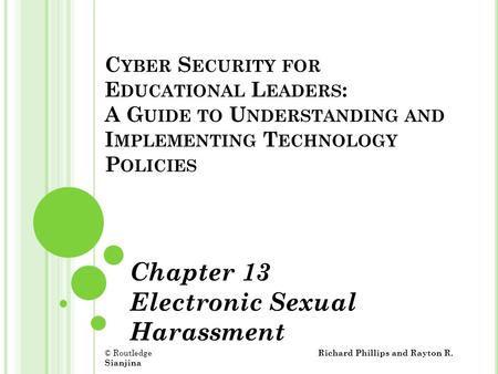 C YBER S ECURITY FOR E DUCATIONAL L EADERS : A G UIDE TO U NDERSTANDING AND I MPLEMENTING T ECHNOLOGY P OLICIES Chapter 13 Electronic Sexual Harassment.