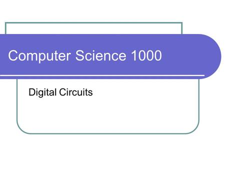 Computer Science 1000 Digital Circuits. Digital Information computers store and process information using binary as we've seen, binary affords us similar.