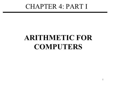 1 CHAPTER 4: PART I ARITHMETIC FOR COMPUTERS. 2 The MIPS ALU We'll be working with the MIPS instruction set architecture –similar to other architectures.