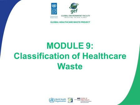 MODULE 9: Classification of Healthcare Waste. Describe the general classifications of healthcare waste Present examples of each classification Module.