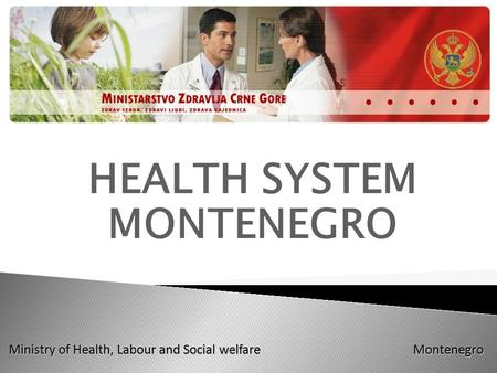 Ministry of Health, Labour and Social welfare Montenegro HEALTH SYSTEM MONTENEGRO.