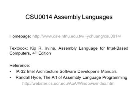 CSU0014 Assembly Languages Homepage:  Textbook: Kip R. Irvine, Assembly Language for Intel-Based Computers,