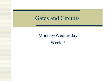 Gates and Circuits Monday/Wednesday Week 7. Electronic Circuits  Two types of circuit diagrams See pp. 238 in The Analytical Engine by Decker and Hirshfield.