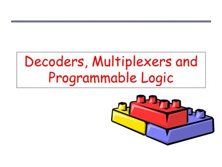 Decoders, Multiplexers and Programmable Logic. MSI and PLD components1 Decoders Next, we'll look at some commonly used circuits: decoders and multiplexers.