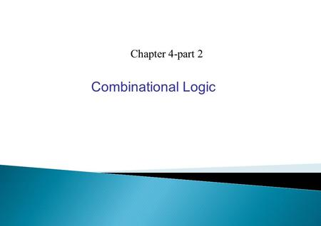 Chapter 4-part 2 Combinational Logic. 4-6 DecimalAdder   Add twoBCD's   9 inputs: two BCD's and one carry-in 5 outputs: one BCD and one carry-out.