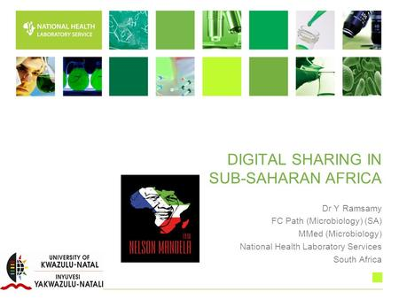 DIGITAL SHARING IN SUB-SAHARAN AFRICA Dr Y Ramsamy FC Path (Microbiology) (SA) MMed (Microbiology) National Health Laboratory Services South Africa.