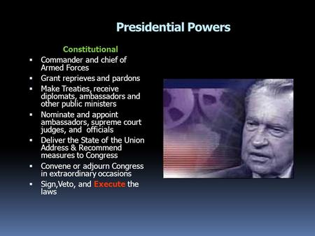 Presidential Powers Constitutional  Commander and chief of Armed Forces  Grant reprieves and pardons  Make Treaties, receive diplomats, ambassadors.