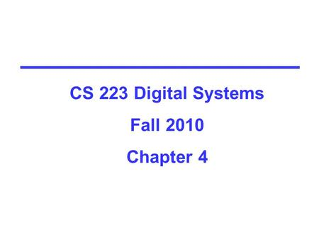 CS 223 Digital Systems Fall 2010 Chapter 4. Outline  Analysis of Combinational Circuits  Signed Number Arithmetic  Binary Adder-Subtractor  Binary.