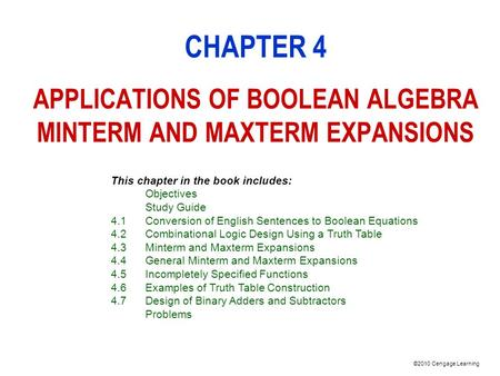 ©2010 Cengage Learning CHAPTER 4 APPLICATIONS OF BOOLEAN ALGEBRA MINTERM AND MAXTERM EXPANSIONS This chapter in the book includes: Objectives Study Guide.