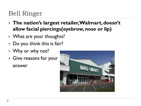 Bell Ringer  The nation's largest retailer,Walmart, doesn't allow facial piercings(eyebrow, nose or lip)  What are your thoughts?  Do you think this.