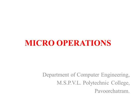 MICRO OPERATIONS Department of Computer Engineering, M.S.P.V.L. Polytechnic College, Pavoorchatram.