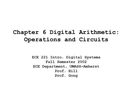 Chapter 6 Digital Arithmetic: Operations and Circuits ECE 221 Intro