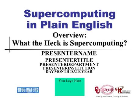 Supercomputing in Plain English Overview: What the Heck is Supercomputing? PRESENTERNAME PRESENTERTITLE PRESENTERDEPARTMENT PRESENTERINSTITUTION DAY MONTH.