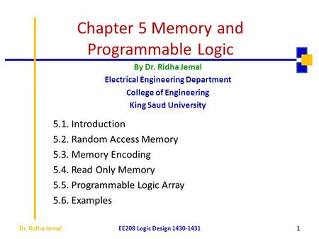 Chapter 5 Memory and Programmable Logic 5.1. Introduction 5.2. Random Access Memory 5.3. Memory Encoding 5.4. Read Only Memory 5.5. Programmable Logic.