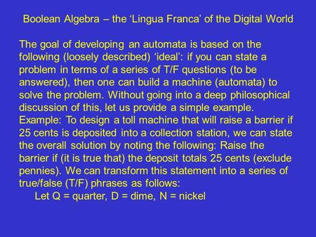 Boolean Algebra – the 'Lingua Franca' of the Digital World The goal of developing an automata is based on the following (loosely described) 'ideal': if.