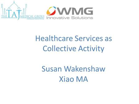 Healthcare Services as Collective Activity Susan Wakenshaw Xiao MA.