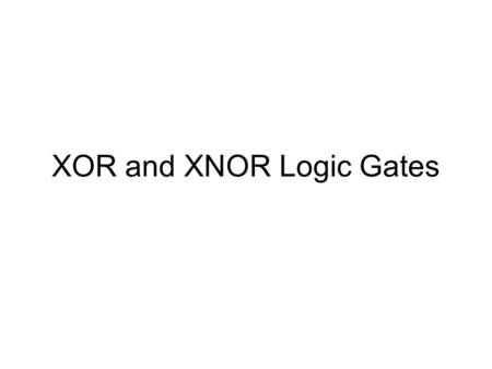 XOR and XNOR Logic Gates. XOR Function Output Y is TRUE if input A OR input B are TRUE Exclusively, else it is FALSE. Logic Symbol  Description  Truth.