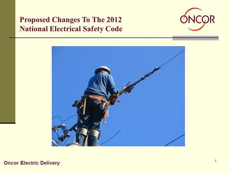 1 Oncor Electric Delivery Proposed Changes To The 2012 National Electrical Safety Code.