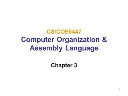 1 CS/COE0447 Computer Organization & Assembly Language Chapter 3.